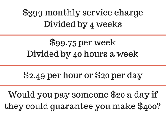 $399 monthly service chargeDivide by 4 weeks