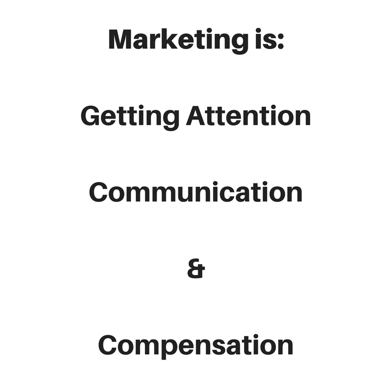 Marketing is-Getting AttentionCommunication&Compensation